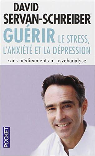 Guérir le stress, l'anxiété, la dépression sans médicaments, ni psychanalyse - David SERVAN-SCHREIBER