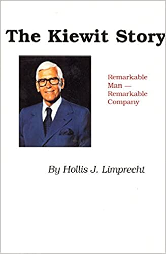 The Kiewit Story: Remarkable Man, Remarkable Company: Hollis