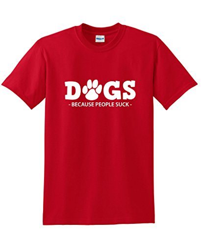 T-shirt Good Movie Feel (Dogs Because People Suck Womens Gift Pets Mens Funny T-Shirt L Red)