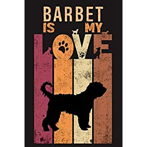 Barbet Is My Love: Barbet Dog Vintage Gift Idea Valentines Day or Birthday For Dog Lovers NoteBook - Best Unique Funny Cool Humor Gifts For Barbet Dog Lovers - 116 Pages, 6 x 9, Matte Finish 32