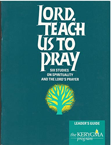 Lord, Teach Us to Pray: Six Studies on Spirituality and the Lord's Prayer, Leader Guide (Elective Courses)