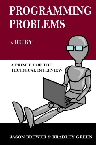 Programming Problems in Ruby: A Primer for the Technical Interview by CreateSpace Independent Publishing Platform