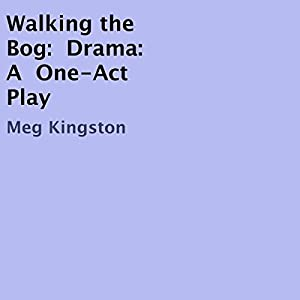 Walking the Bog, Drama: A One-Act Play Audiobook