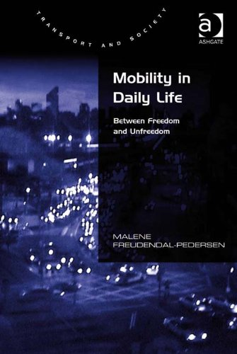 Download Mobility in Daily Life: Between Freedom and Unfreedom (Transport and Society) Pdf
