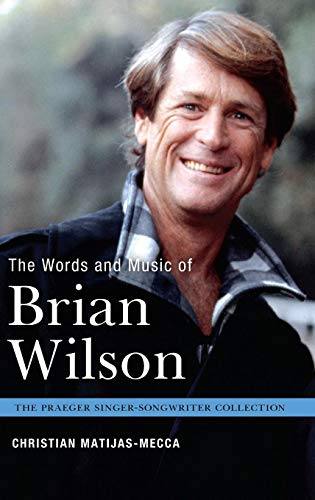 (The Words and Music of Brian Wilson (The Praeger Singer-Songwriter Collection))