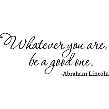Amazoncom Epic Designs Abraham Lincoln Whatever You Are Be A Good