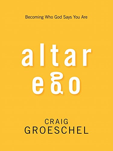 Altar Ego: Becoming Who God Says You Are -  Craig Groeschel, Paperback