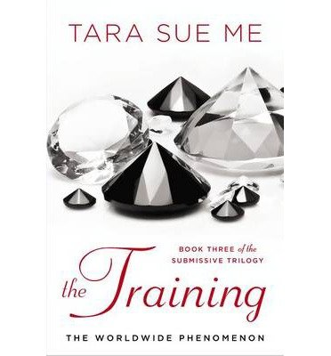 Download [ THE TRAINING (SUBMISSIVE TRILOGY #3) ] By Me, Tara Sue ( Author) 2013 [ Paperback ] ebook