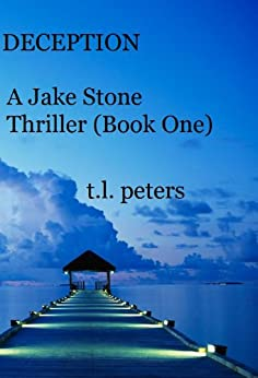 Deception, A Jake Stone Thriller (Book One) (The Jake Stone Thrillers 1) by [Peters, T.L.]