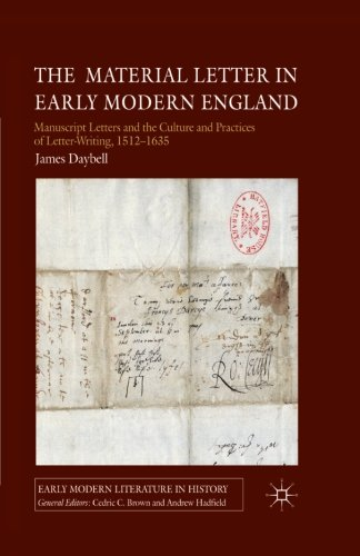 - The Material Letter in Early Modern England: Manuscript Letters and the Culture and Practices of Letter-Writing, 1512-1635 (Early Modern Literature in History)