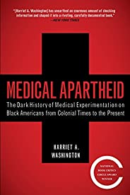 Medical Apartheid: The Dark History of Medical Experimentation on Black Americans from Colonial Times to the P