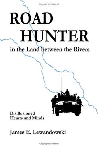 Read Online Road Hunter in the Land between the Rivers: A Soldier's Story of the Iraq War pdf