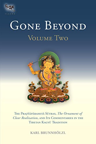 Gone Beyond (Volume 2): The Prajnaparamita Sutras, The Ornament of Clear Realization, and Its Commentari es in the Tibetan Kagyu Tradition