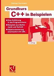 Grundkurs C++ in Beispielen: Eine Einführung in das Programmieren - Beispiele aus Mathematik und Technik - Objektorientierung Anschaulich mit UML (German Edition)