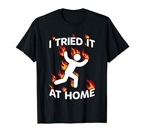 i tried it and caught fire at home science funny shirt ()