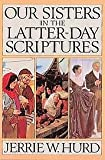 Our Sisters in the Latter-Day Scriptures, Jerrie W. Hurd, 0875790917