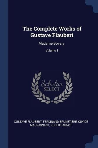 The Complete Works of Gustave Flaubert: Madame Bovary.; Volume 1