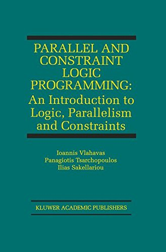 Parallel and Constraint Logic Programming: An Introduction to Logic, Parallelism and Constraints (The Springer Internati