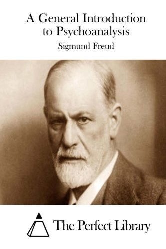 A General Introduction to Psychoanalysis (Perfect Library) (Introduction To Sigmund Freud Theory On Dreams)