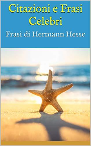 Amazon Com Citazioni E Frasi Celebri Frasi Di Hermann Hesse