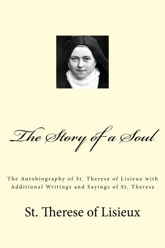 The Story of a Soul: The Autobiography of St. Therese of Lisieux with Additional Writings and Sayings of St. Therese