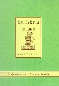 Anne Fadiman: Ex Libris : Confessions of a Common Reader (Paperback); 2000 Edition (Confessions Of A Common Reader)