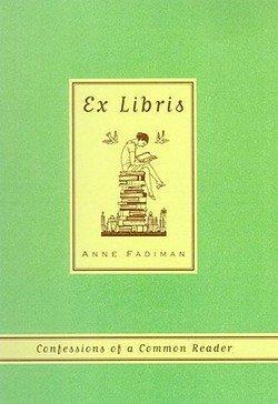 Anne Fadiman: Ex Libris : Confessions of a Common Reader (Paperback); 2000 Edition (Ex Libris Confessions Of A Common Reader)