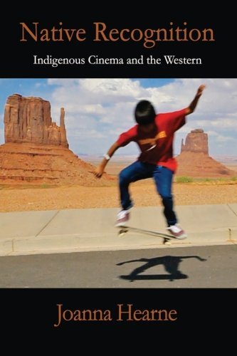 Native Recognition: Indigenous Cinema and the Western (SUNY series, Horizons of Cinema)