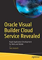 Oracle Visual Builder Cloud Service Revealed Front Cover
