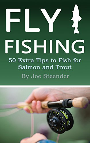 Fly Fishing: 50 Extra Tips to Fish for Salmon and (Lake Trout Fishing Tips)