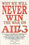 Why We Will Never Win the War on AIDS, Bryan J. Ellison and Peter H. Duesberg, 0964647508
