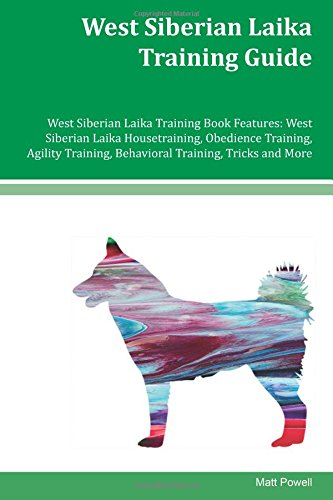 Download West Siberian Laika Training Guide West Siberian Laika Training Book Features: West Siberian Laika Housetraining, Obedience Training, Agility Training, Behavioral Training, Tricks and More ebook