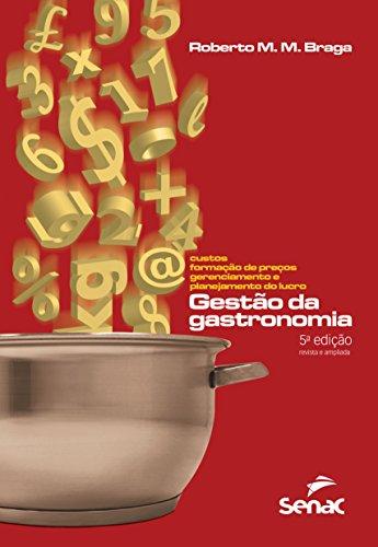 Gestão da Gastronomia. Custos, Formação de Preços, Gerenciamento e Planejamento do Lucro