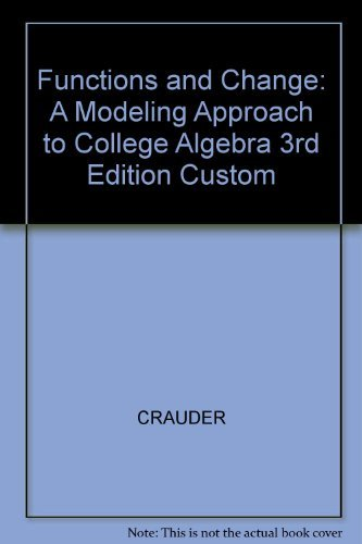 Functions and Change: A Modeling Approach to College Algebra 3rd Edition Custom