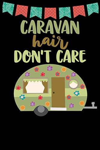 Caravan Hair Don't Care: Great book to keep notes from your camping trips and adventures or to use as an everyday notebook, planner or journal. Cute green and brown retro caravan/trailer