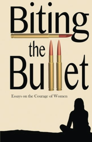 Biting the Bullet: Essays on the Courage of Women