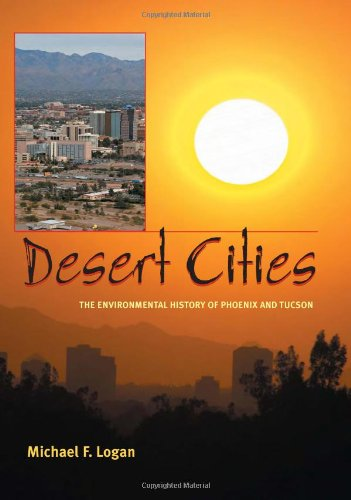 Desert Cities: The Environmental History of Phoenix and Tucson (Pittsburgh Hist Urban Environ)