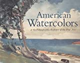 American Watercolors at the Pennsylvania Academy, Pennsylvania Academy of the Fine Arts Staff and Jonathan P. Binstock, 0943836212