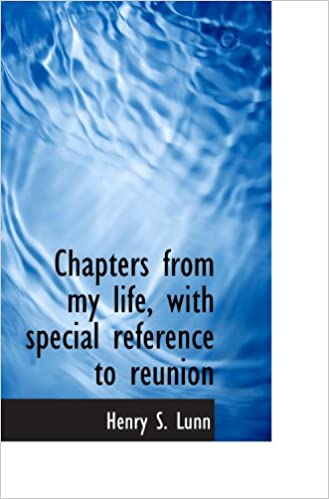 Chapters from my life, with special reference to reunion