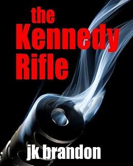 The Kennedy Rifle by [Brandon, JK]