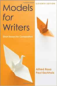 models for writers short essays for composition 11th edition Essay help grammar model for writers short essays for composition thesis analysis immediate rent models for writers short essays for composition 11th edition.