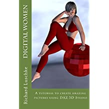Digital Women: A Tutorial to Create Amazing Images with DAZ 3D Studio