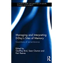 Managing and Interpreting D-Day's Sites of Memory: Guardians of remembrance
