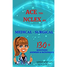 ACE THE NCLEX RN: MEDICAL SURGICAL 130+ Questions Answers & rationales, NCLEX RN test preparation, Study Guide For Rn Nurses