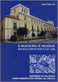 Palacio Real de Valladolid, El. Sede de La Corte de Felipe III (1601-1606)