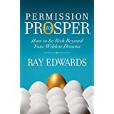 Permission to Prosper: How to be Rich Beyond Your Wildest Dreams