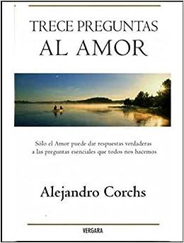 Trece preguntas al amor (Vergara Millenium): Amazon.es: Corchs, Alejandro: Libros
