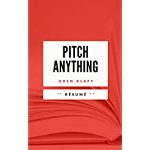 PITCH ANYTHING: Résumé en Français (French Edition)