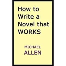 How to Write a Novel that Works: A Straightforward, Practical Guide