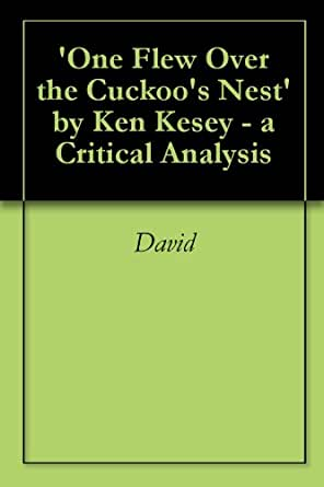 a literary analysis of the setting in one flew over the cuckoos nest by ken kesey Literary analysis one flew over the cuckoo's nest is a novel written by ken kesey during a time in our society when pressures of our modern world seemed at.
